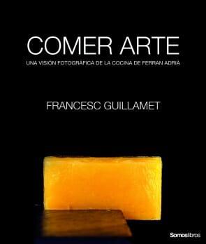 Comer arte, una visión fotográfica de la cocina de Ferran Adrià