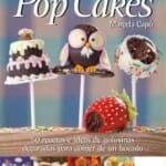 Pop Cakes: 50 recetas e ideas de golosinas decoradas para comer de un bocado