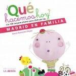 ¿Qué hacemos hoy? Los 100 mejores planes para disfrutar de Madrid en familia