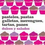 Pasteles, pastas, galletas, merengues, tartas, panes… Dulces y salados