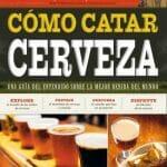 Cómo catar cerveza: una guía del entendido sobre la mejor bebida del mundo