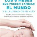 Los 6 meses que pueden cambiar el mundo y el futuro de mi hijo