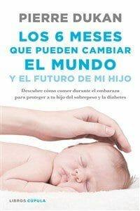 Portada de Los 6 meses que pueden cambiar el mundo y el futuro de mi hijo