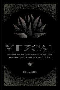 Mezcal: historia, elaboración y cócteles del licor artesanal que triunfa en todo el mundo