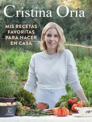 Cristina Oria: Mis recetas favoritas para hacer en casa