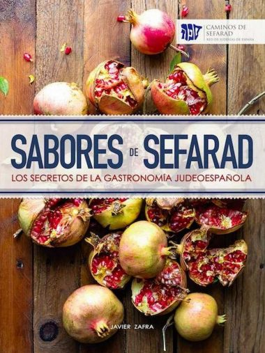 SABORES DE SEFARAD. LOS SECRETOS DE LA GASTRONOMÍA JUDEOESPAÑOLA